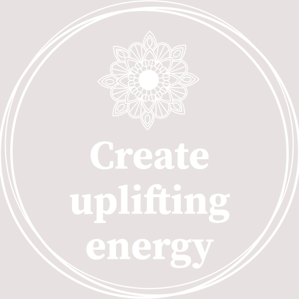 Create uplifting energy